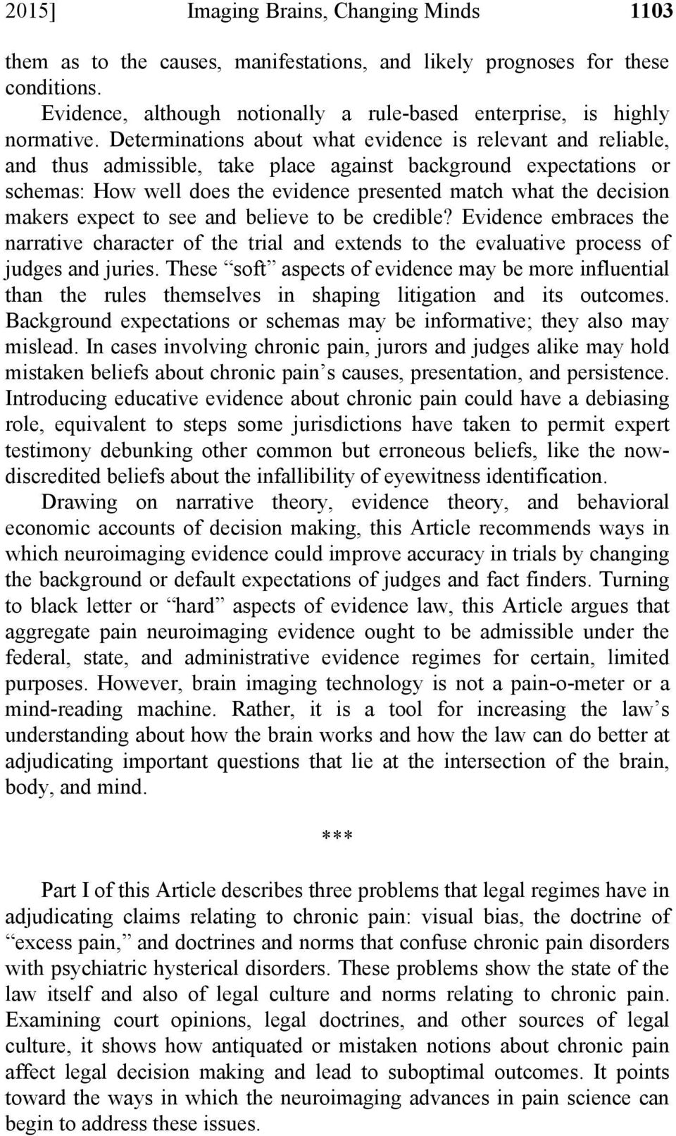 makers expect to see and believe to be credible? Evidence embraces the narrative character of the trial and extends to the evaluative process of judges and juries.