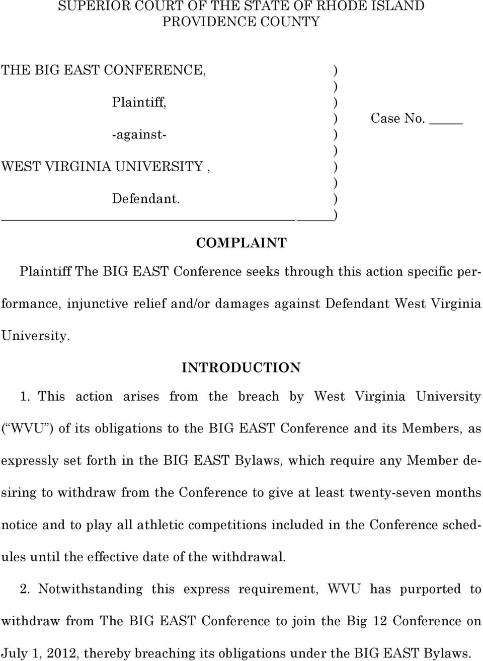 This action arises from the breach by West Virginia University ( WVU ) of its obligations to the BIG EAST Conference and its Members, as expressly set forth in the BIG EAST Bylaws, which require any