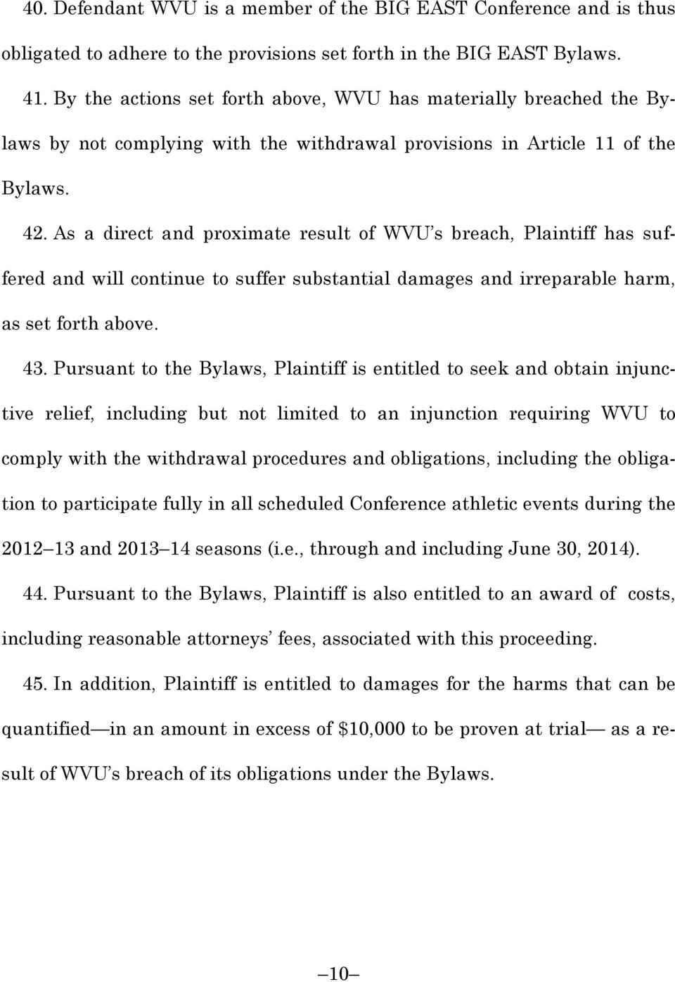 As a direct and proximate result of WVU s breach, Plaintiff has suffered and will continue to suffer substantial damages and irreparable harm, as set forth above. 43.