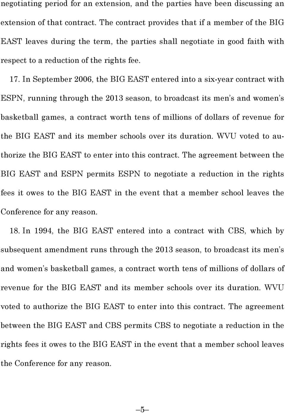 In September 2006, the BIG EAST entered into a six-year contract with ESPN, running through the 2013 season, to broadcast its men s and women s basketball games, a contract worth tens of millions of