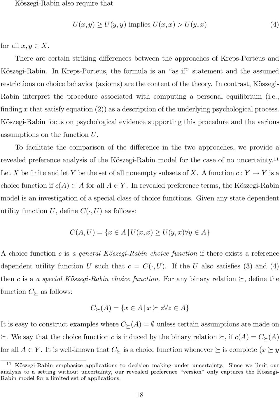 In contrast, Köszegi- Rabin interpret the procedure associated with computing a personal equilibrium (i.e., finding x that satisfy equation (2)) as a description of the underlying psychological process.