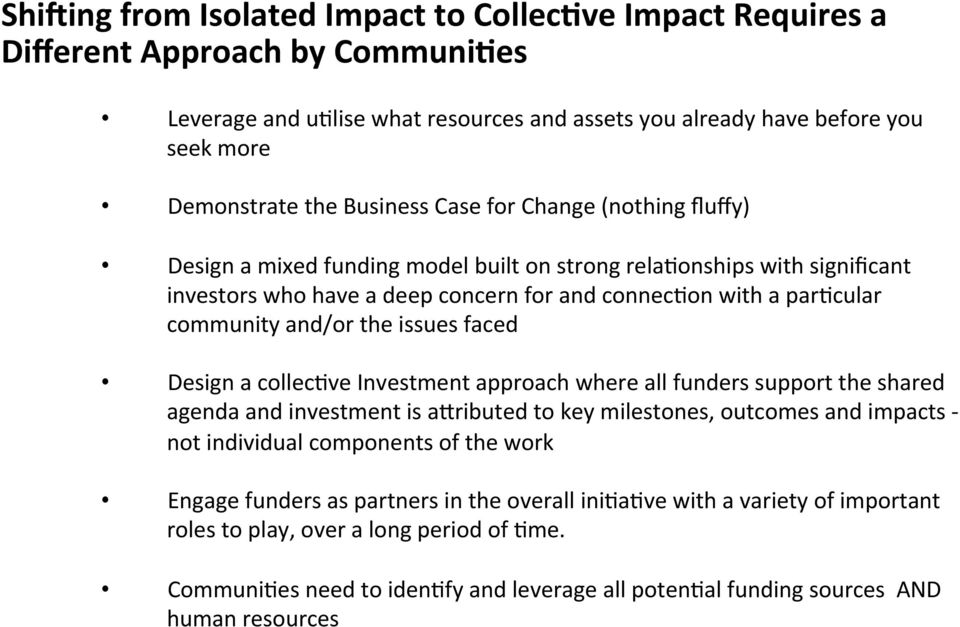 and/or the issues faced Design a collecave Investment approach where all funders support the shared agenda and investment is a[ributed to key milestones, outcomes and impacts - not individual