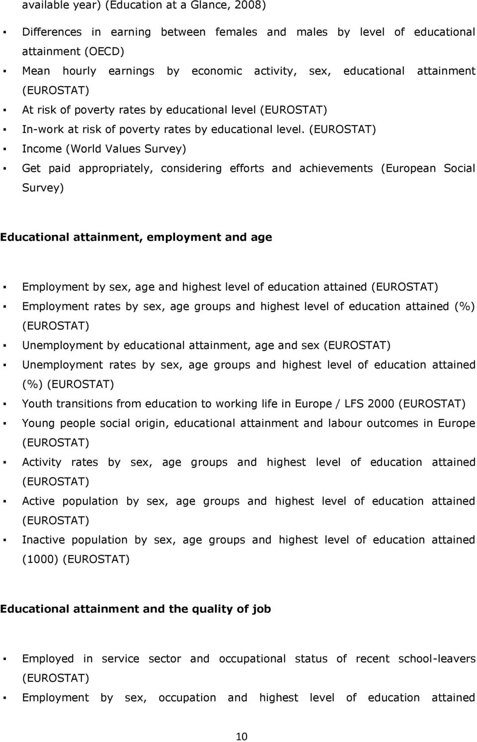(EUROSTAT) Income (World Values Survey) Get paid appropriately, considering efforts and achievements (European Social Survey) Educational attainment, employment and age Employment by sex, age and
