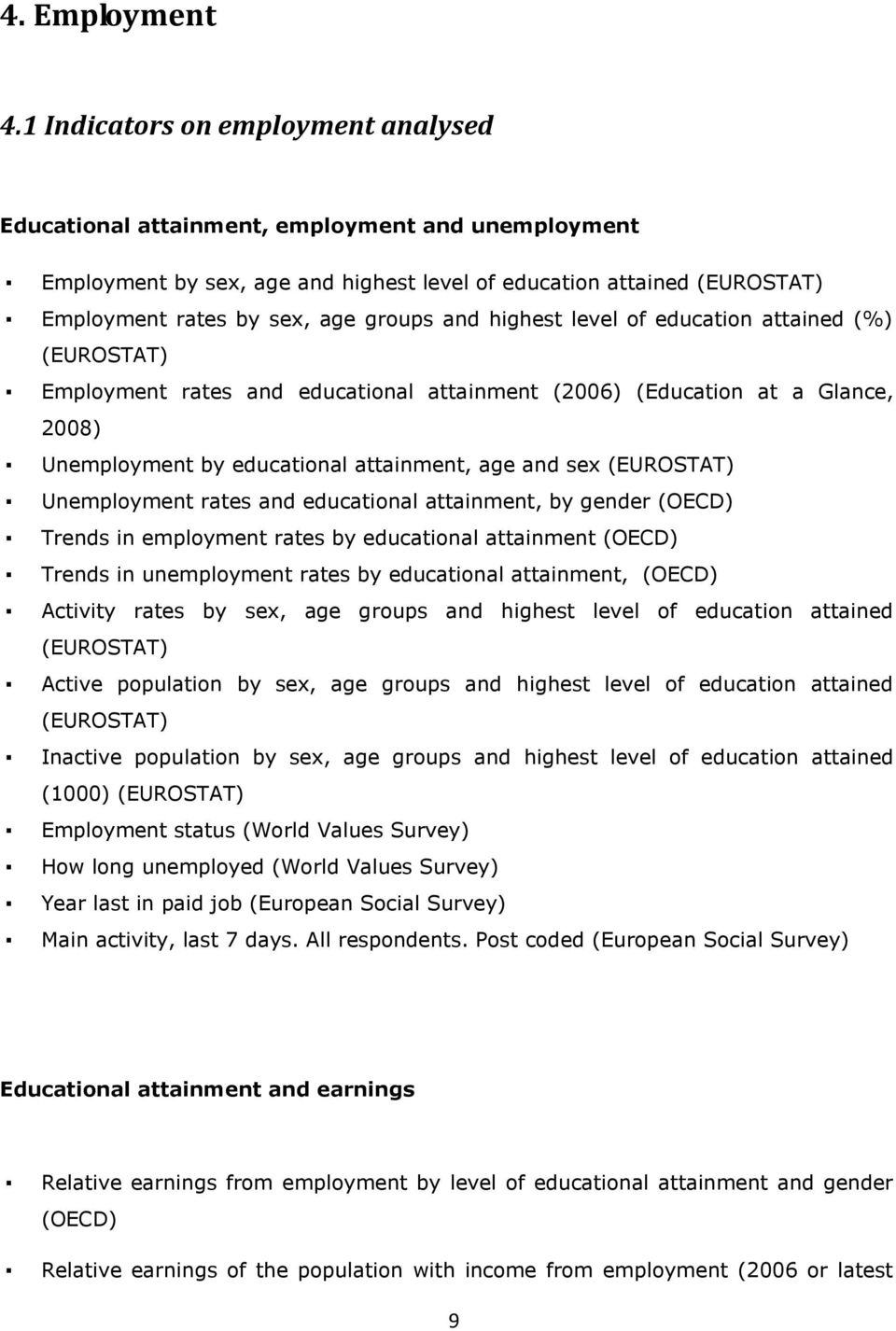 and highest level of education attained (%) (EUROSTAT) Employment rates and educational attainment (2006) (Education at a Glance, 2008) Unemployment by educational attainment, age and sex (EUROSTAT)