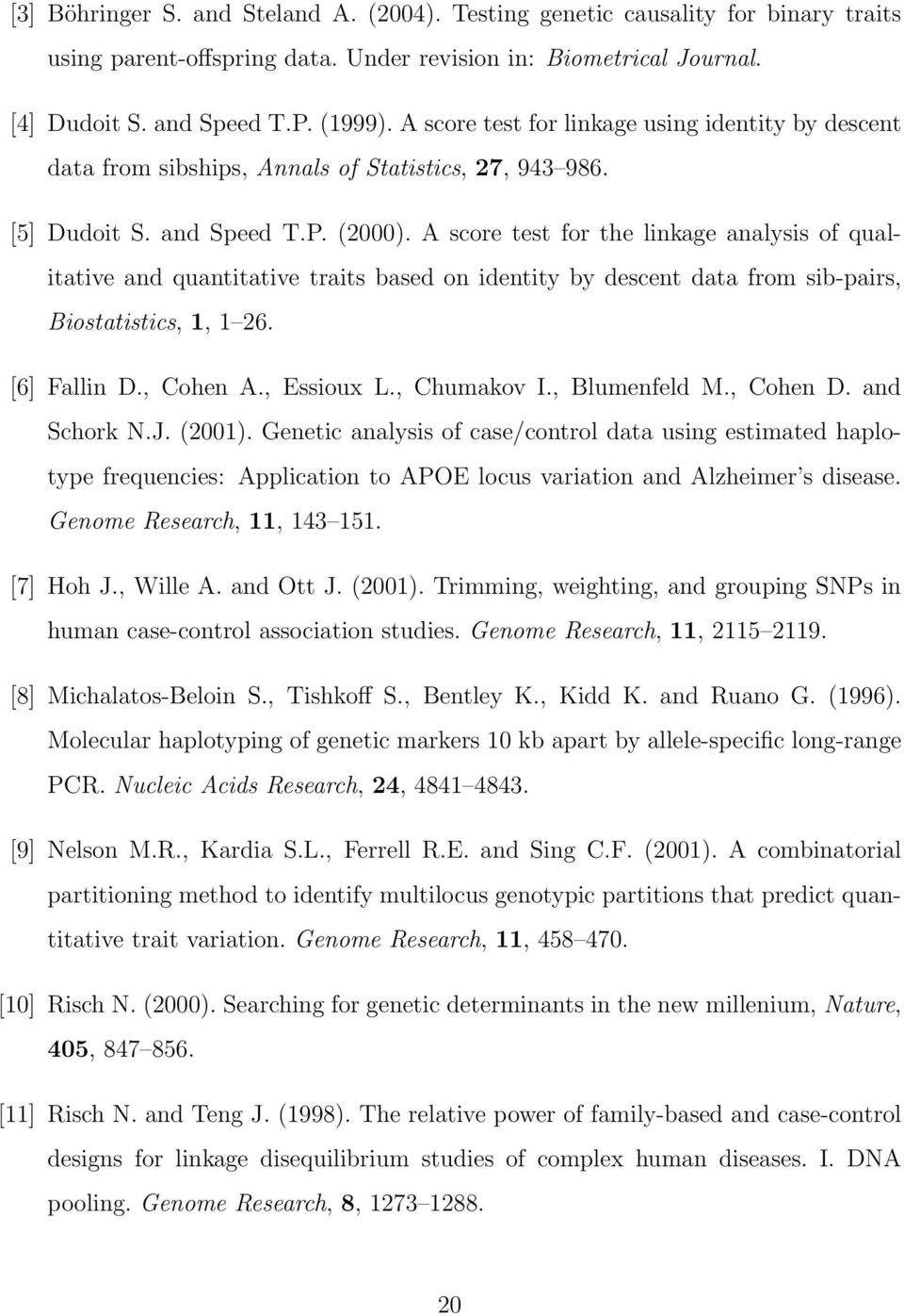 A score test for the linkage analysis of qualitative and quantitative traits based on identity by descent data from sib-pairs, Biostatistics, 1, 1 26. [6] Fallin D., Cohen A., Essioux L., Chumakov I.