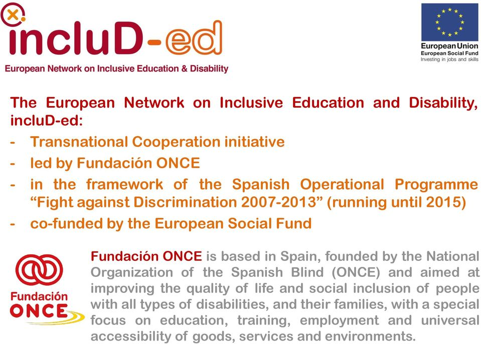 in Spain, founded by the National Organization of the Spanish Blind (ONCE) and aimed at improving the quality of life and social inclusion of people with all
