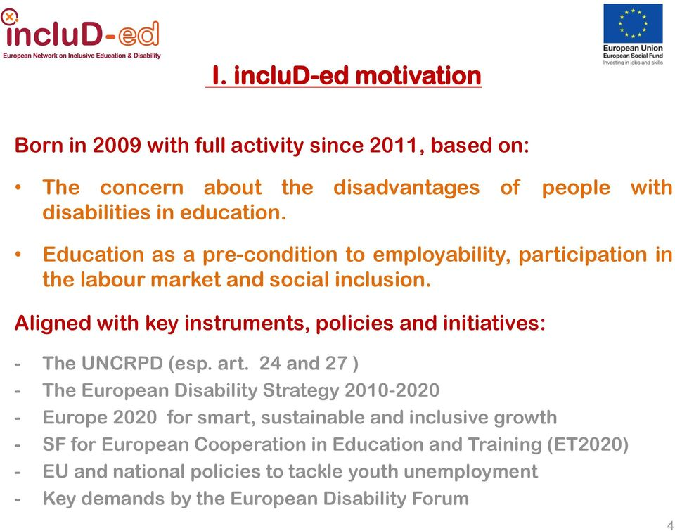 Aligned with key instruments, policies and initiatives: - The UNCRPD (esp. art.