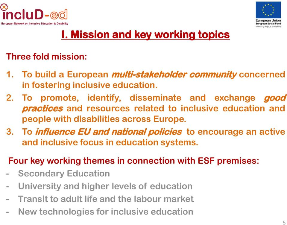 To influence EU and national policies to encourage an active and inclusive focus in education systems.