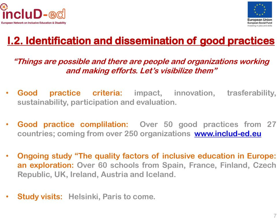 Good practice complilation: Over 50 good practices from 27 countries; coming from over 250 organizations www.includ-ed.