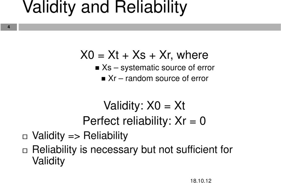 Validity: X0 = Xt Perfect reliability: Xr = 0 Validity =>