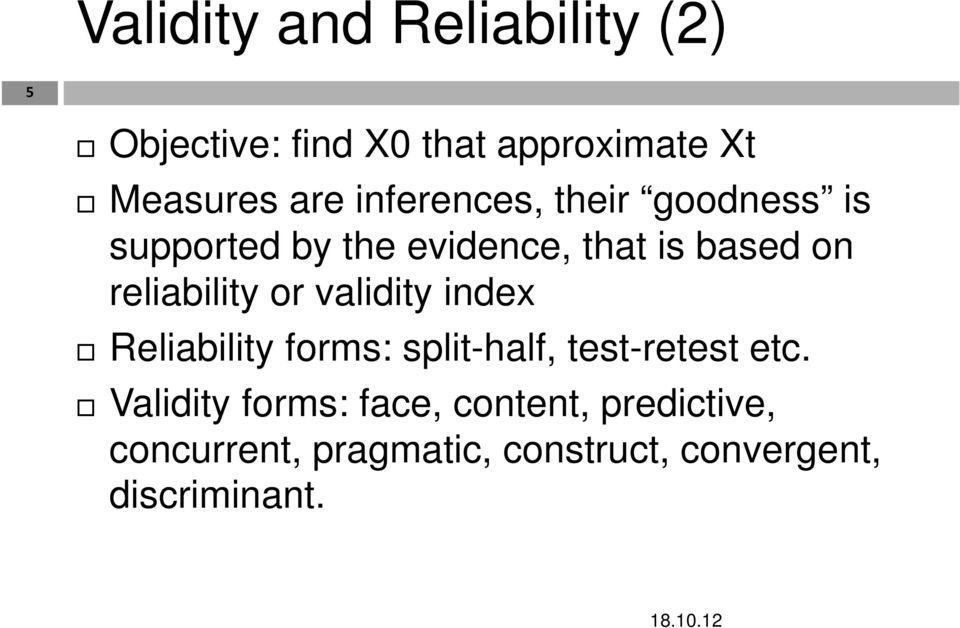 reliability or validity index Reliability forms: split-half, test-retest etc.