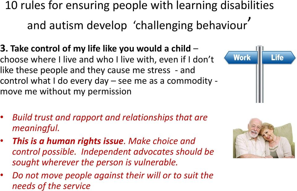 and rapport and relationships that are meaningful. This is a human rights issue. Make choice and control possible.
