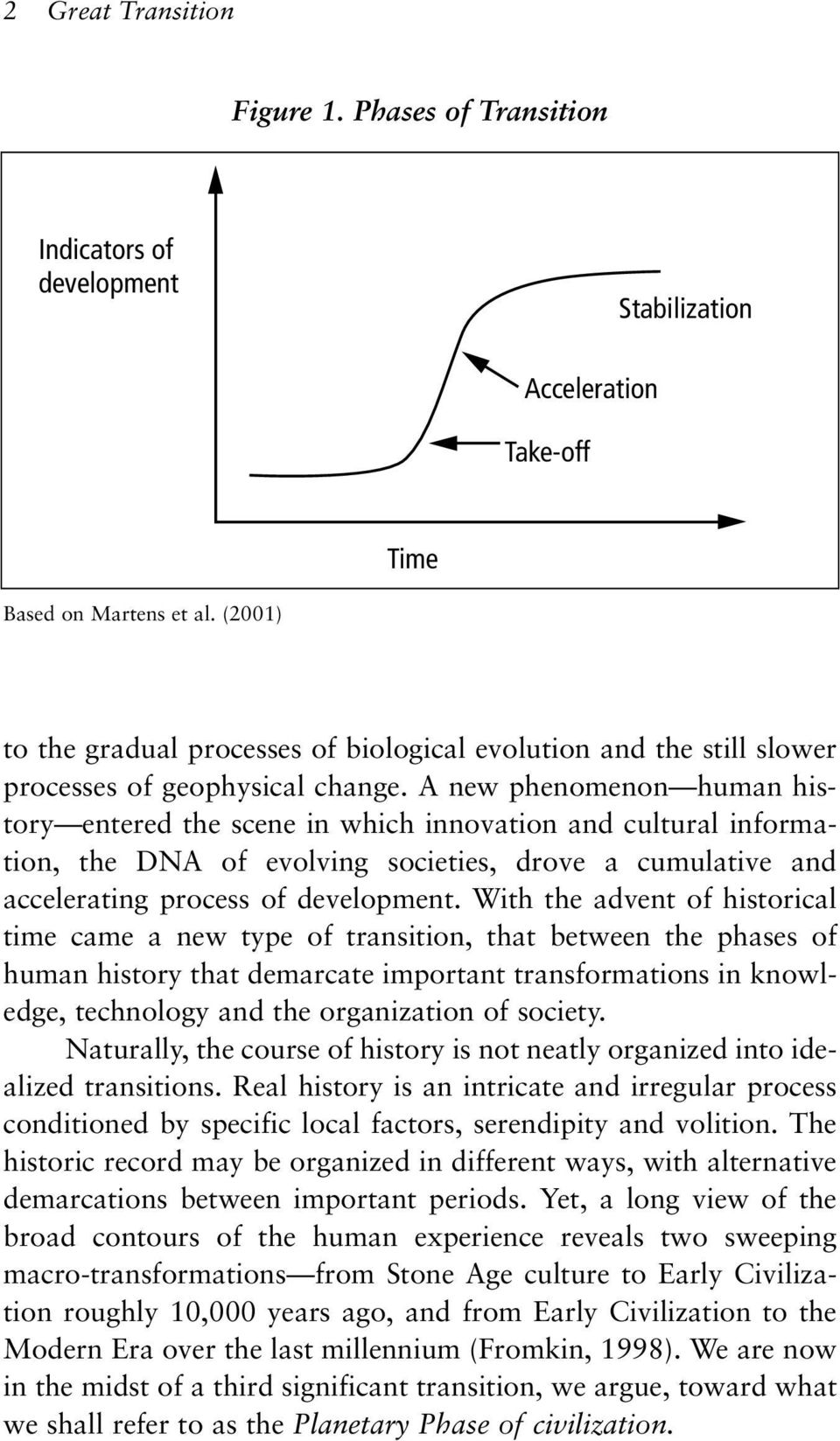 A new phenomenon human history entered the scene in which innovation and cultural information, the DNA of evolving societies, drove a cumulative and accelerating process of development.