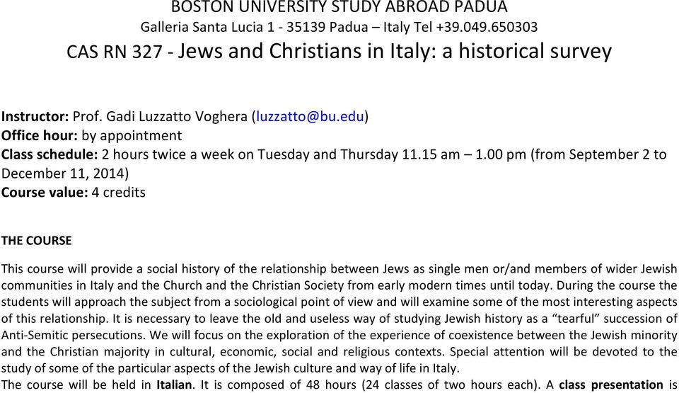 00 pm (from September 2 to December 11, 2014) Course value: 4 credits THE COURSE This course will provide a social history of the relationship between Jews as single men or/and members of wider