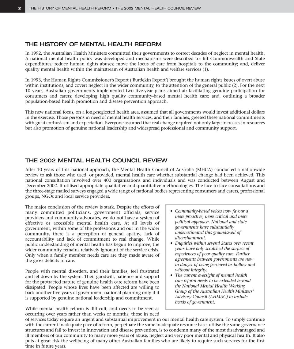 A national mental health policy was developed and mechanisms were described to: lift Commonwealth and State expenditures; reduce human rights abuses; move the locus of care from hospitals to the
