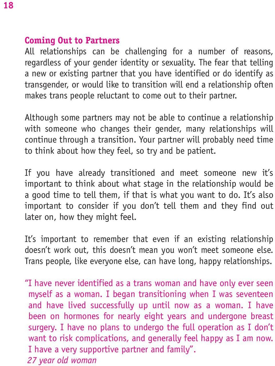 out to their partner. Although some partners may not be able to continue a relationship with someone who changes their gender, many relationships will continue through a transition.