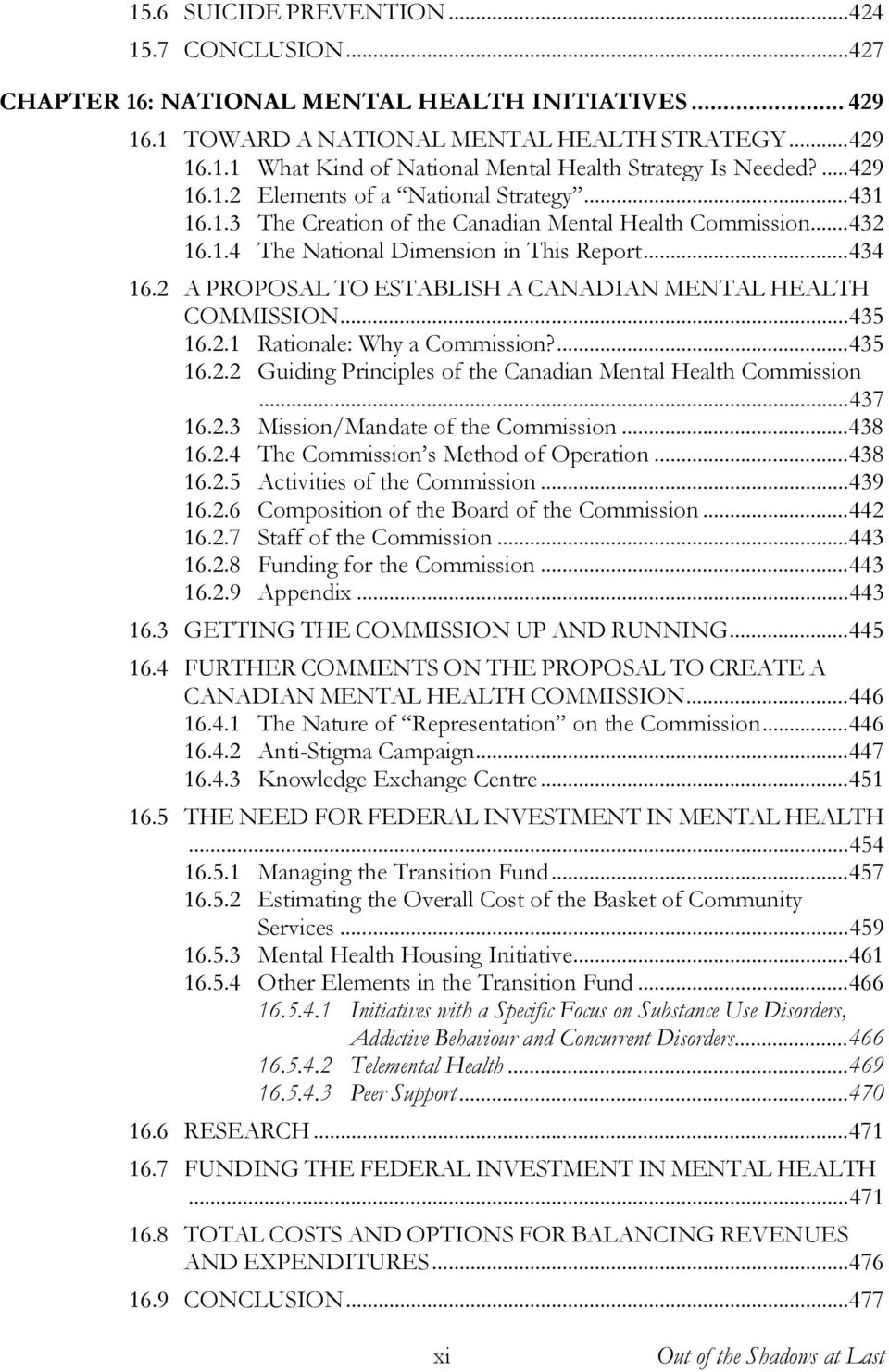2 A PROPOSAL TO ESTABLISH A CANADIAN MENTAL HEALTH COMMISSION...435 16.2.1 Rationale: Why a Commission?...435 16.2.2 Guiding Principles of the Canadian Mental Health Commission...437 16.2.3 Mission/Mandate of the Commission.