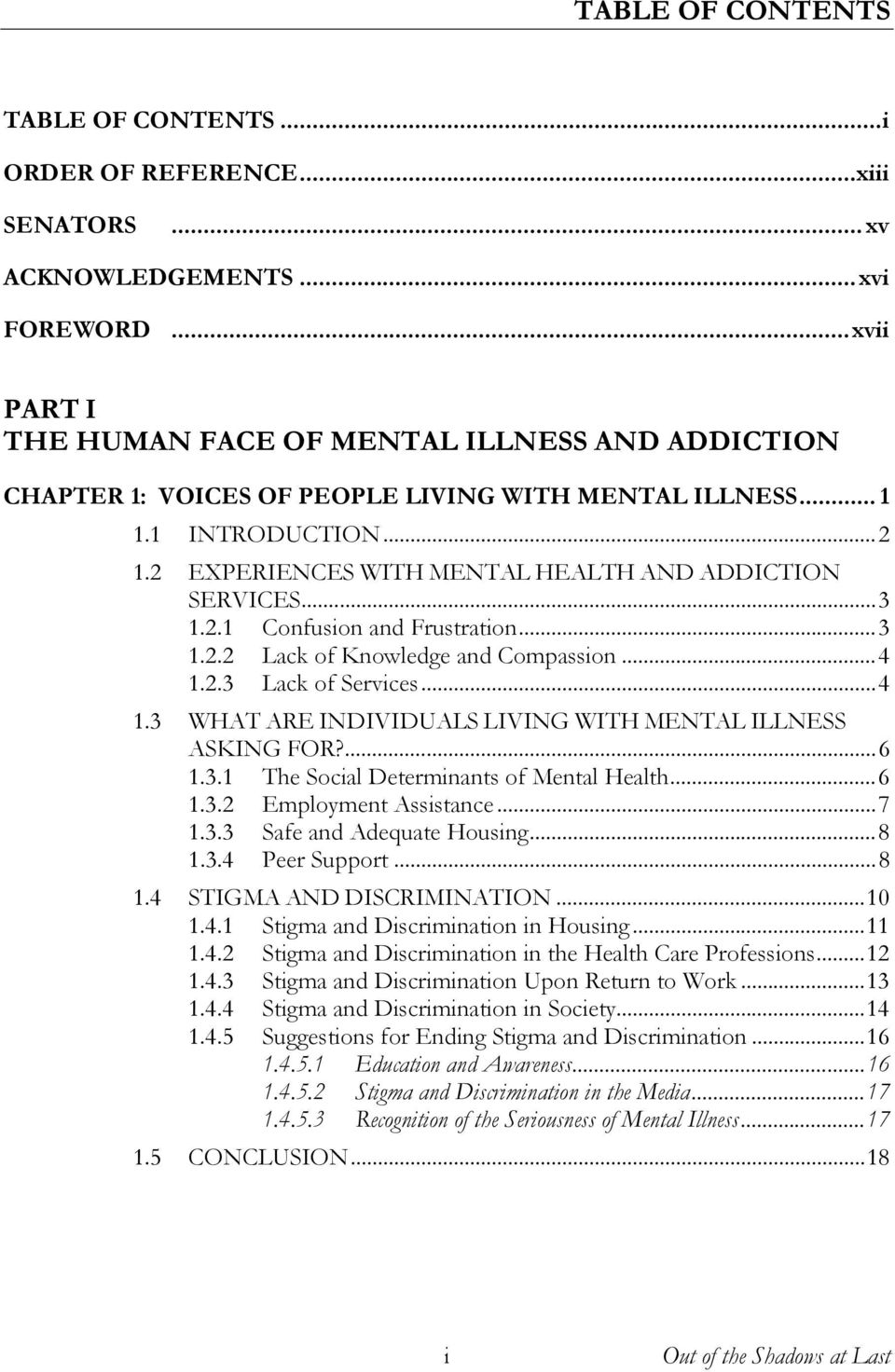 ..3 1.2.1 Confusion and Frustration...3 1.2.2 Lack of Knowledge and Compassion...4 1.2.3 Lack of Services...4 1.3 WHAT ARE INDIVIDUALS LIVING WITH MENTAL ILLNESS ASKING FOR?...6 1.3.1 The Social Determinants of Mental Health.