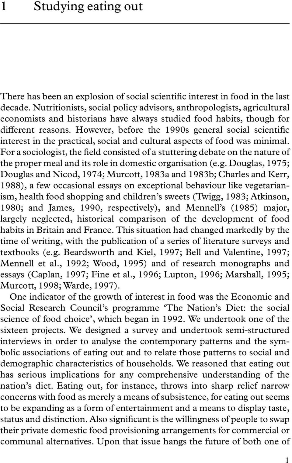 However, before the 1990s general social scientific interest in the practical, social and cultural aspects of food was minimal.