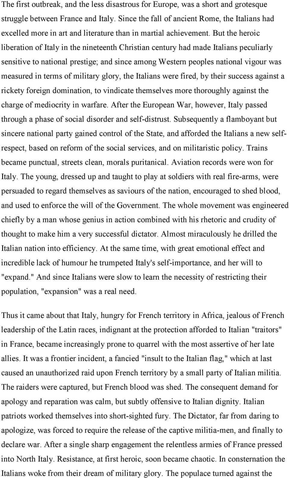 But the heroic liberation of Italy in the nineteenth Christian century had made Italians peculiarly sensitive to national prestige; and since among Western peoples national vigour was measured in