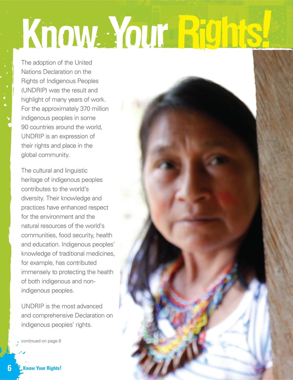 The cultural and linguistic heritage of indigenous peoples contributes to the world s diversity.