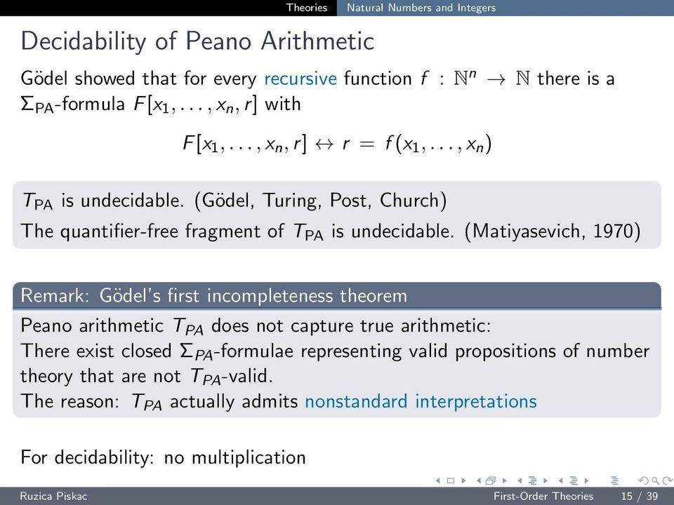 (Matiyasevich, 1970) Remark: Gödel s first incompleteness theorem Peano arithmetic T PA does not capture true arithmetic: There exist closed Σ PA -formulae representing