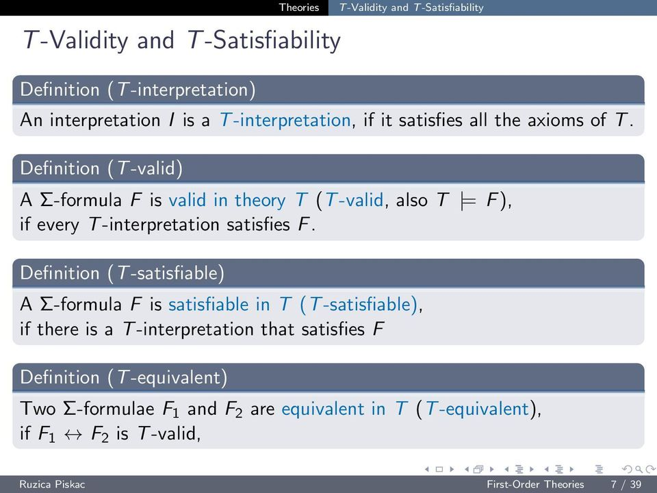 Definition (T-valid) A Σ-formula F is valid in theory T (T-valid, also T = F), if every T-interpretation satisfies F.