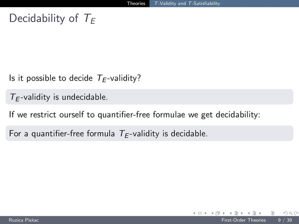 If we restrict ourself to quantifier-free formulae we get decidability: