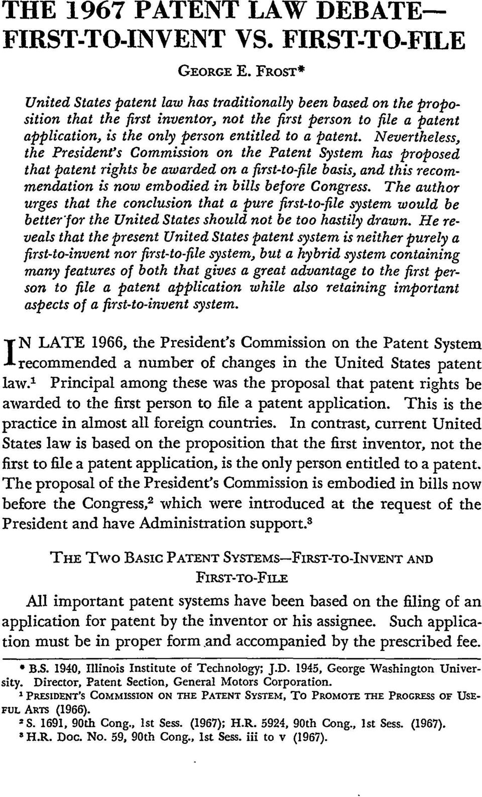 Nevertheless, the President's Commission on the Patent System has proposed that patent rights be awarded on a first-to-file basis, and this recommendation is now embodied in bills before Congress.