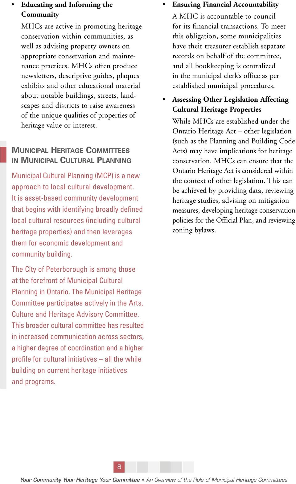 qualities of properties of heritage value or interest. MUNICIPAL HERITAGE COMMITTEES IN MUNICIPAL CULTURAL PLANNING Municipal Cultural Planning (MCP) is a new approach to local cultural development.