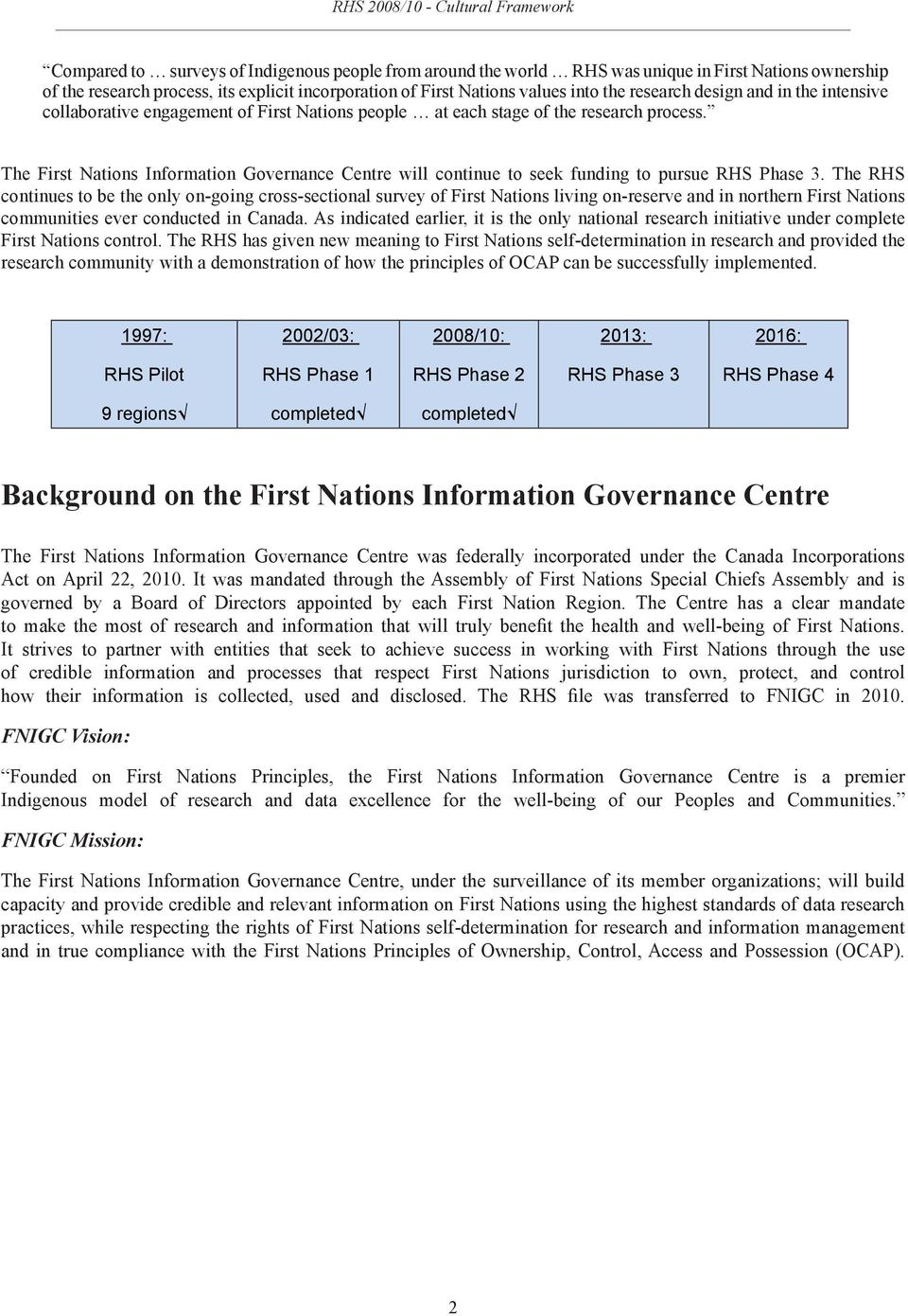 The First Nations Information Governance Centre will continue to seek funding to pursue RHS Phase 3.