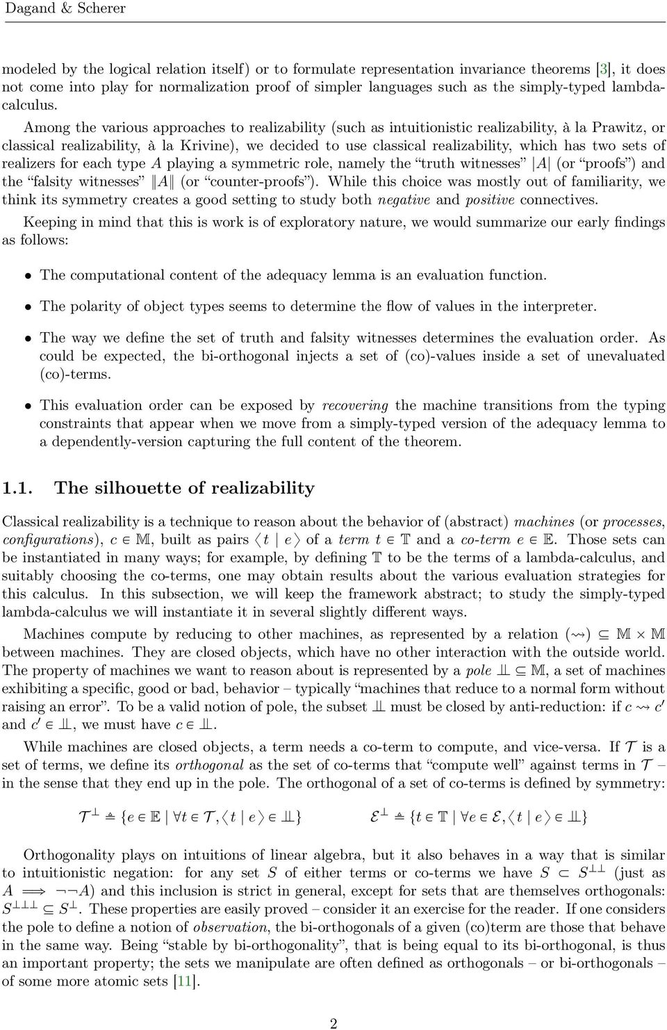 Among the various approaches to realizability (such as intuitionistic realizability, à la Prawitz, or classical realizability, à la Krivine), we decided to use classical realizability, which has two