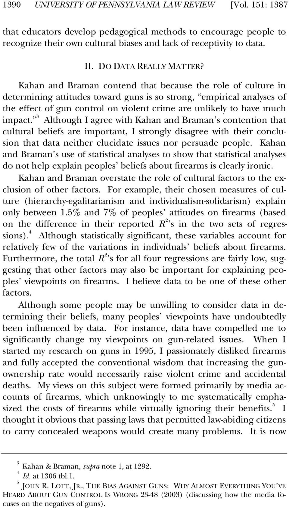 Kahan and Braman contend that because the role of culture in determining attitudes toward guns is so strong, empirical analyses of the effect of gun control on violent crime are unlikely to have much