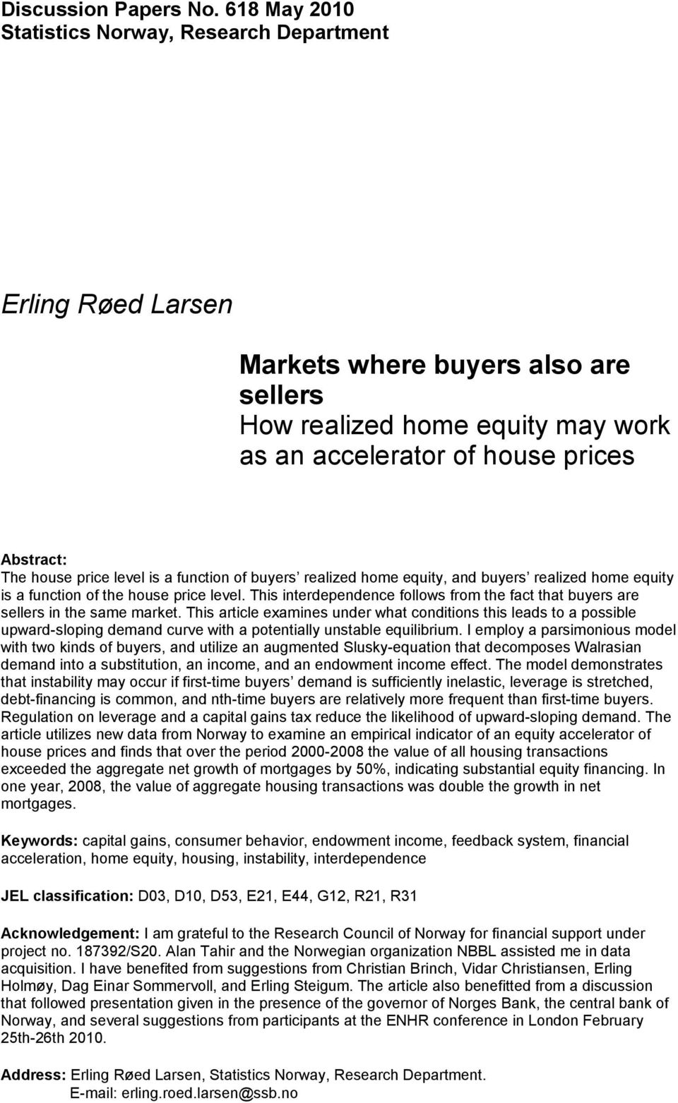 price level is a function of buyers realized home equity, and buyers realized home equity is a function of the house price level.