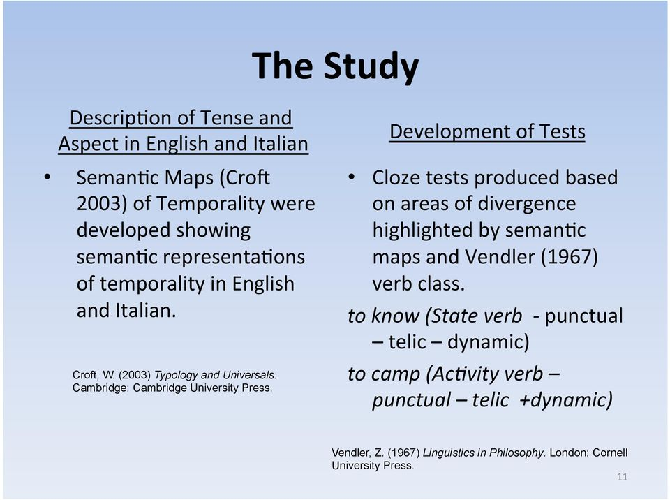 Development of Tests Cloze tests produced based on areas of divergence highlighted by seman=c maps and Vendler (1967) verb class.