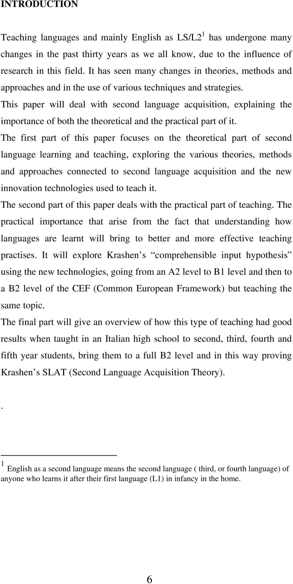 This paper will deal with second language acquisition, explaining the importance of both the theoretical and the practical part of it.