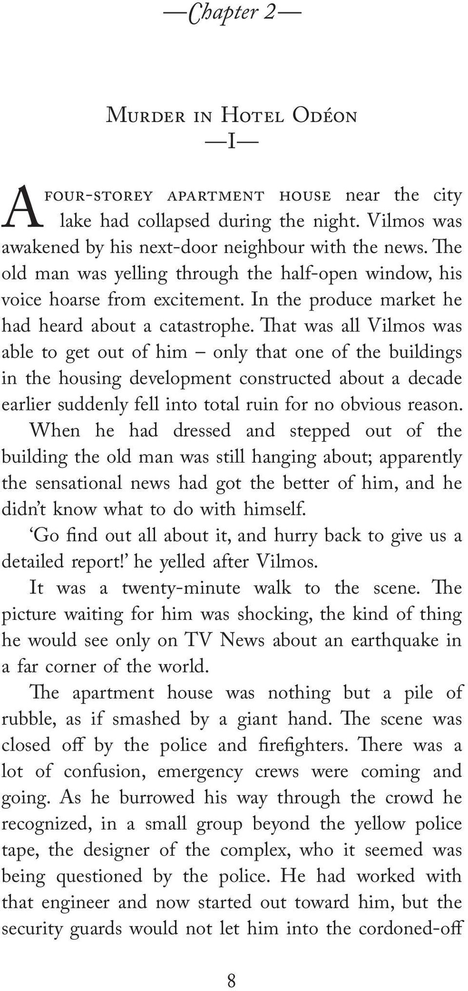 That was all Vilmos was able to get out of him only that one of the buildings in the housing development constructed about a decade earlier suddenly fell into total ruin for no obvious reason.