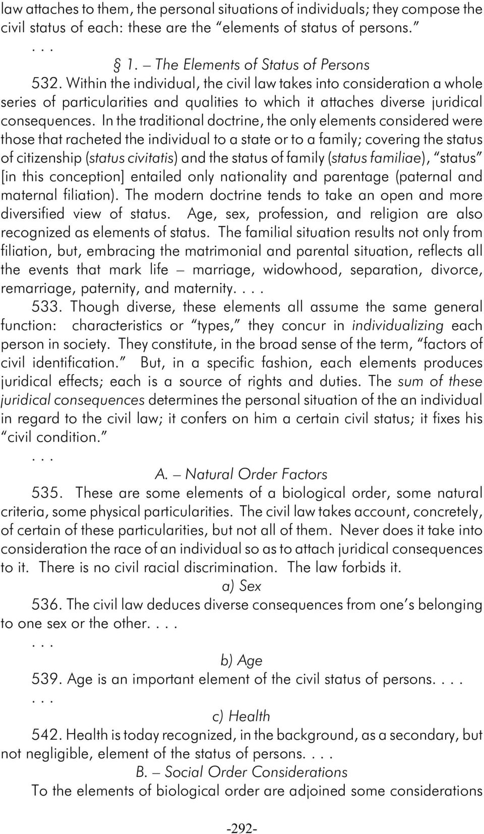 In e traditional doctrine, e only elements considered were ose at racheted e individual to a state or to a family; covering e status of citizenship (status civitatis) and e status of family (status
