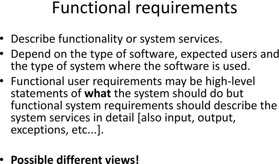 Functional user requirements may be high-level statements of what the system should do but