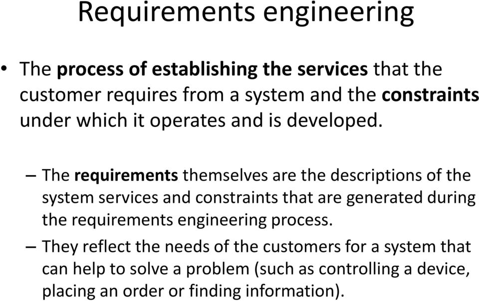 The requirements themselves are the descriptions of the system services and constraints that are generated during the
