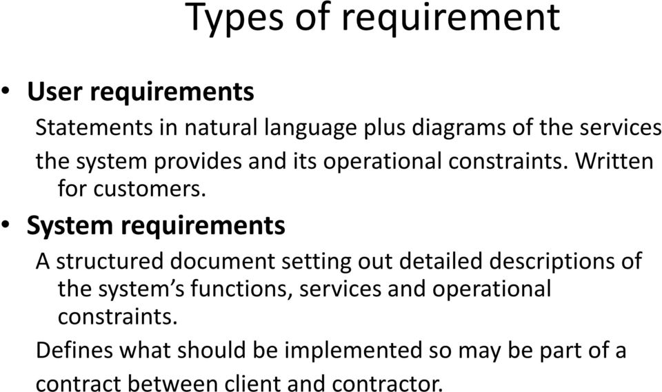 System requirements A structured document setting out detailed descriptions of the system s functions,