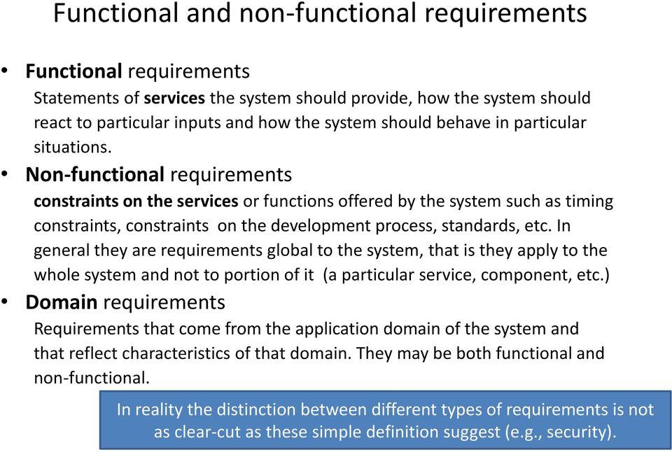In general they are requirements global to the system, that is they apply to the whole system and not to portion of it (a particular service, component, etc.