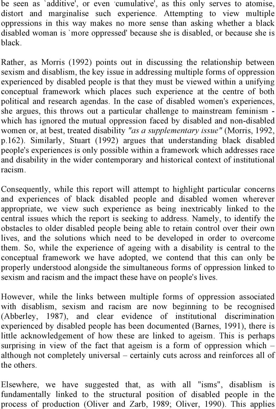 Rather, as Morris (1992) points out in discussing the relationship between sexism and disablism, the key issue in addressing multiple forms of oppression experienced by disabled people is that they
