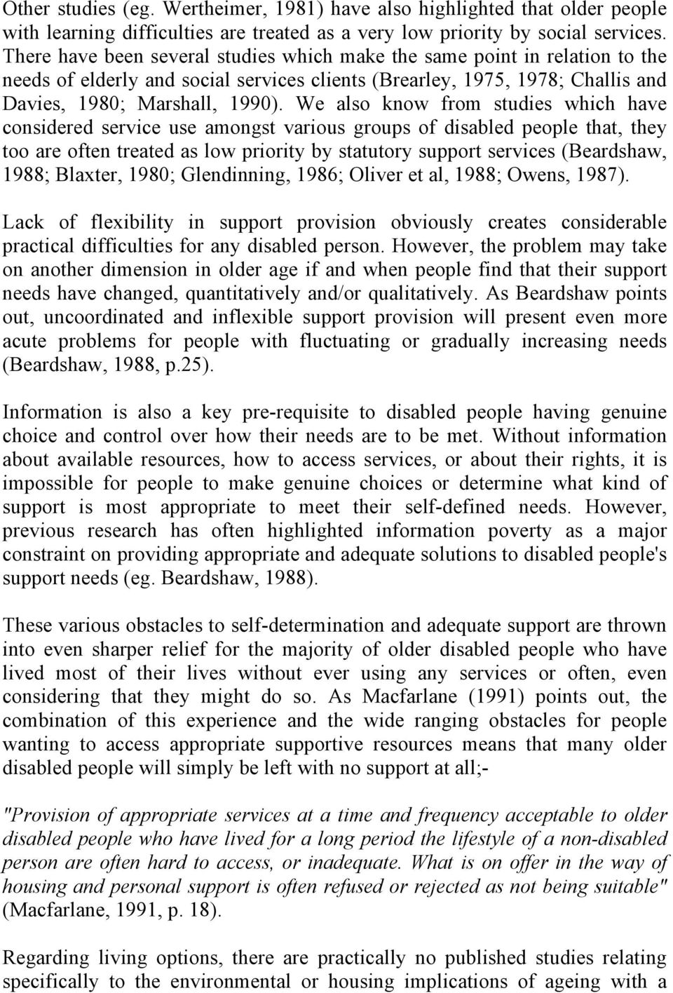 We also know from studies which have considered service use amongst various groups of disabled people that, they too are often treated as low priority by statutory support services (Beardshaw, 1988;