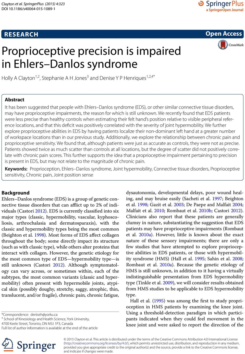 been suggested that people with Ehlers Danlos syndrome (EDS), or other similar connective tissue disorders, may have proprioceptive impairments, the reason for which is still unknown.