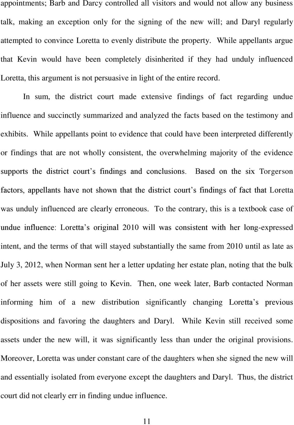 While appellants argue that Kevin would have been completely disinherited if they had unduly influenced Loretta, this argument is not persuasive in light of the entire record.