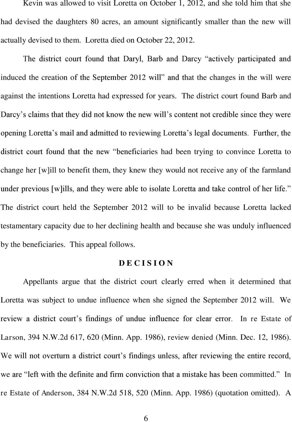 The district court found that Daryl, Barb and Darcy actively participated and induced the creation of the September 2012 will and that the changes in the will were against the intentions Loretta had