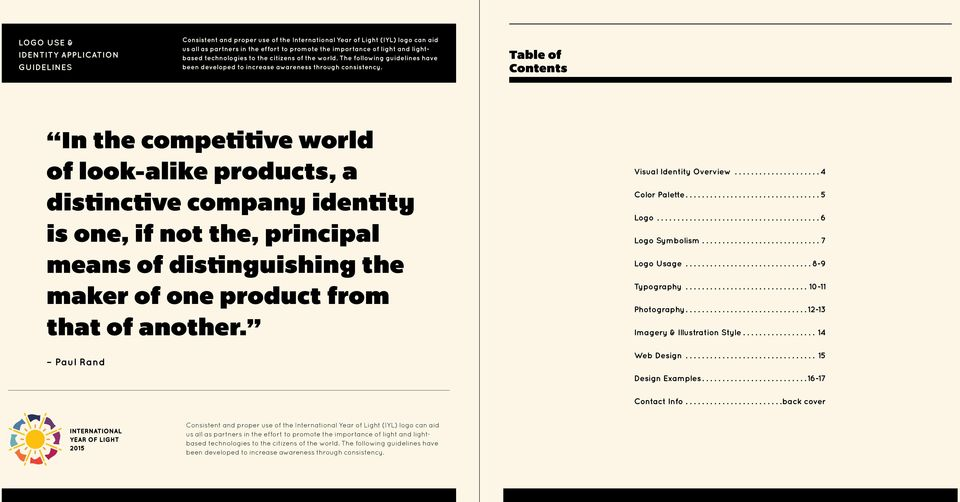 Table of Contents In the competitive world of look-alike products, a distinctive company identity is one, if not the, principal means of distinguishing the maker of one product from that of another.