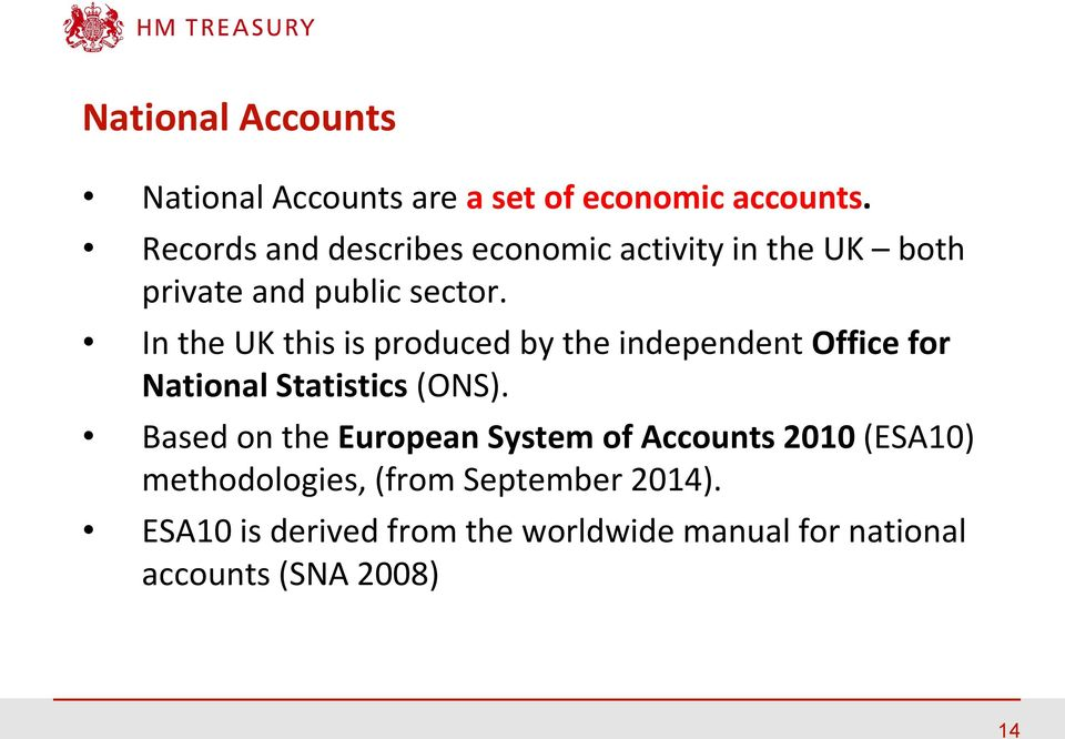 In the UK this is produced by the independent Office for National Statistics (ONS).