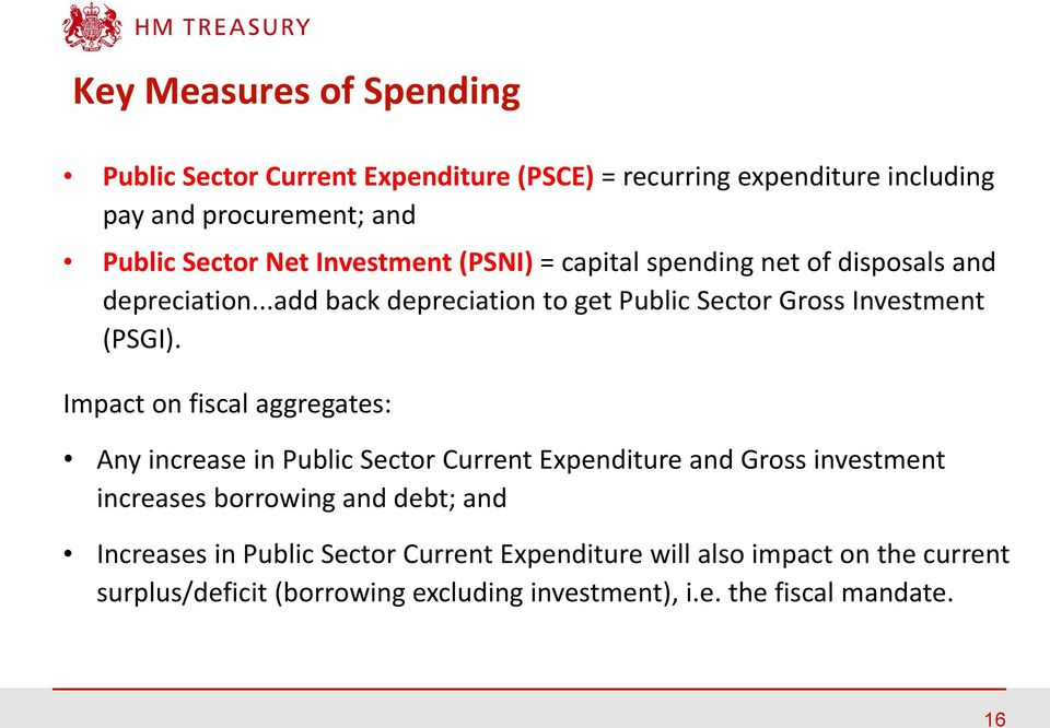 Impact on fiscal aggregates: Any increase in Public Sector Current Expenditure and Gross investment increases borrowing and debt; and Increases